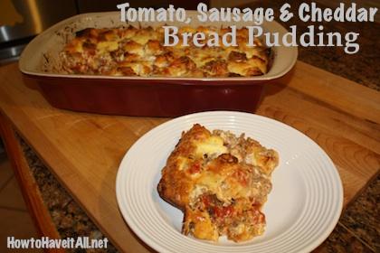 Tomato, Sausage & Cheddar Bread Pudding Recipe | How to Have it All