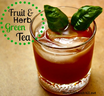 Fruit & Herb Infused Green Tea Recipe | How to Have it All