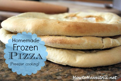How To Make Homemade Frozen Pizza How To Have It All